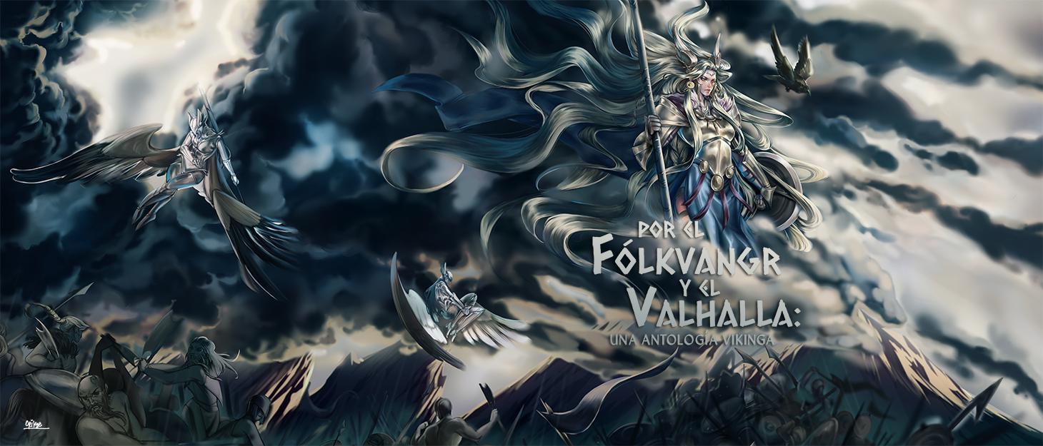 """Cubierta del libro: """"Por el Fólkvangr y el Valhalla: una antología vikinga"""". Freya, con el pelo agitado al viento y envuelta en nubas. Lleva armadura, una lanza y un escudo. Va acompañada de un cuervo que vuela a su alrededor. Al fondo, unas montañas y una tormenta. Bajo ella hay una batalla en la que se ven personas luchando, también lanzas, escudos y hachas. Además, hay dos valkirias volando y varias personas luchando sobre el suelo."""
